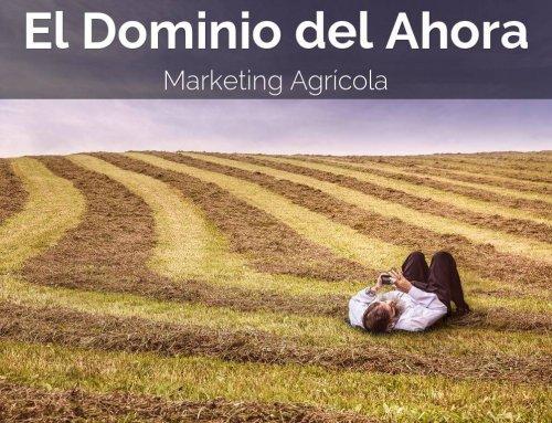 El Dominio del Ahora. Marketing Agrícola.