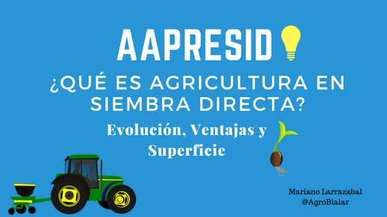 Aapresid ¿Qué es Agricultura en Siembra Directa Evolución, Ventajas y Superficie