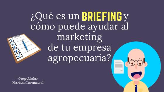 Qué es Briefing y cómo puede ayudar al marketing de tu empresa agropecuaria