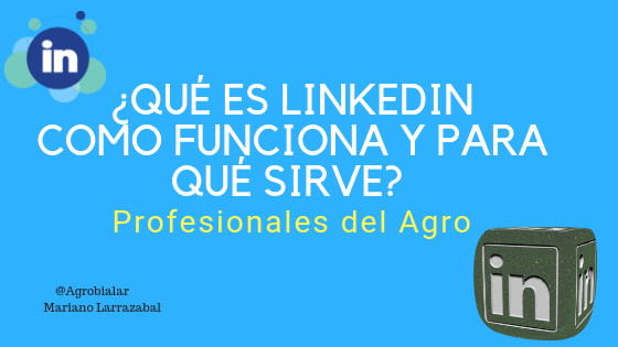 ¿Qué es Linkedin, Como Funciona y Para Qué Sirve_ Profesionales del Agro
