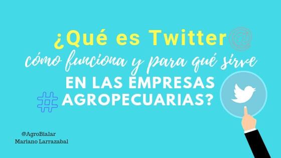 Qué es Twitter, cómo funciona y para qué sirve en las empresas agropecuarias