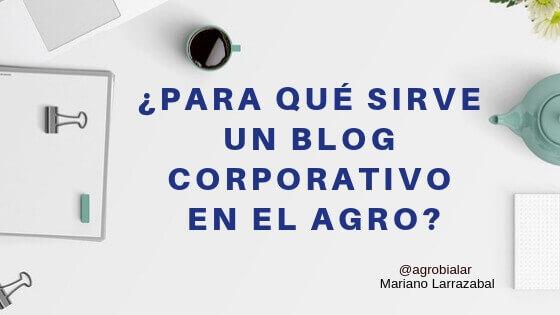 ¿Para Qué Sirve un Blog Corporativo en el Agro