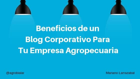 Beneficios de un Blog Corporativo Para Tu Empresa Agropecuaria