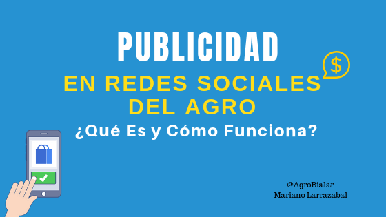 Publicidad en las Redes Sociales del Agro ¿Qué es y cómo funciona
