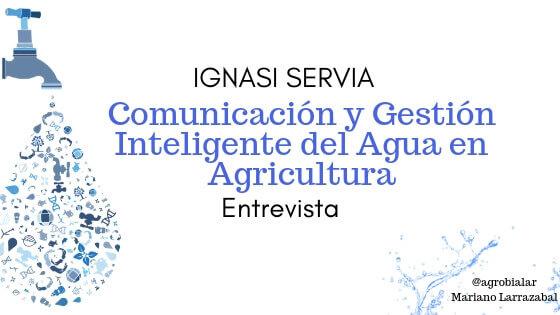 Ignasi Servia. Comunicación y Gestión Inteligente del Agua en Agricultura