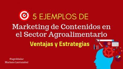 5 Ejemplos de Marketing de Contenidos en el Sector Agroalimentario. Ventajas y Estrategias