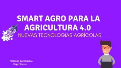 Smart Agro para la Agricultura 4.0 Nuevas Tecnologías Agrícolas