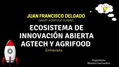 Ecosistema de Innovación Abierta Agtech y Agrifood. Entrevista a Juan Francisco Delgado (Smart Agrifood Summit)