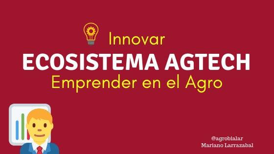 Ecosistema Agtech. Innovar y Emprender en el Agro