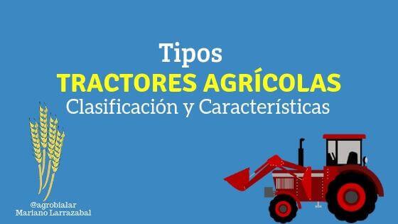 Tractores Agrícolas. Tipos, Clasificación y Características