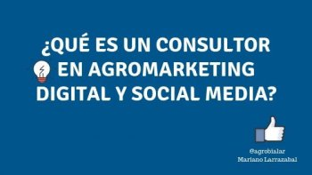 ¿Qué es un Consultor en Agromarketing Digital y Social Media