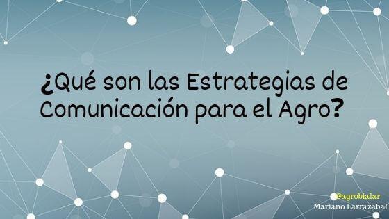 ¿Qué son las Estrategias de Comunicación para el Agro