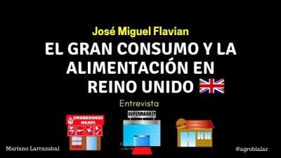El Gran Consumo y La Alimentación en el Reino Unido. Entrevista a José Miguel Flavian