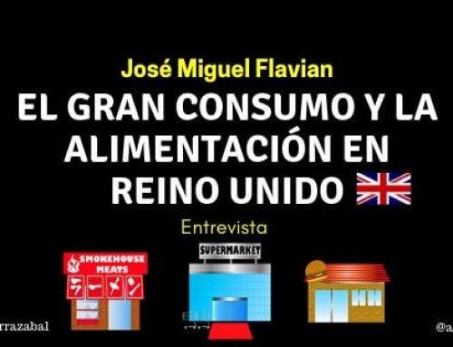 El Gran Consumo y La Alimentación en Reino Unido. Entrevista a José Miguel Flavian