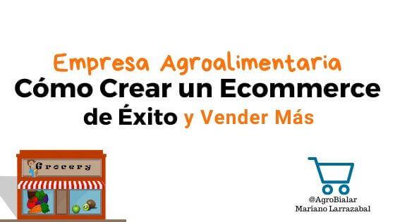 Crear un Ecommerce de Éxito para tu Empresa Agroalimentaria y Vender Más