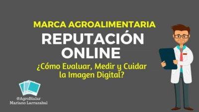 Reputación Online de una Marca Agroalimentaria. ¿Cómo evaluar, medir y cuidar la Imagen Digital