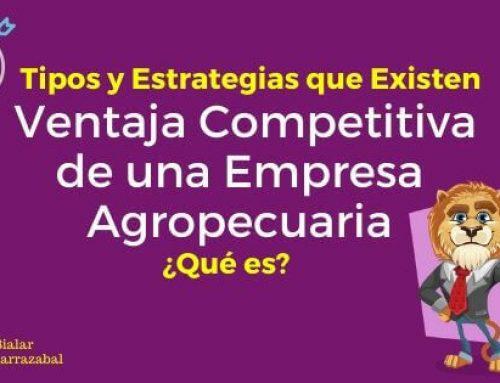 Ventaja Competitiva de una Empresa Agropecuaria. Qué es, Tipos y Estrategias que Existen