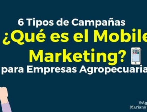 ¿Qué es el Mobile Marketing? 6 Tipos de Campañas de Marketing Móvil para Empresas Agropecuarias