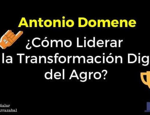 Antonio Domene ¿Cómo Liderar en la Transformación Digital del Agro?