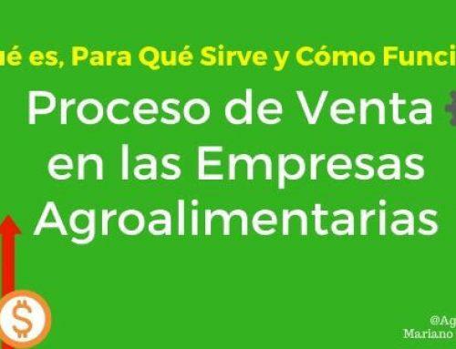 Proceso de Venta en las Empresas Agroalimentarias ¿Qué es, Para Que Sirve y Cómo Funciona?