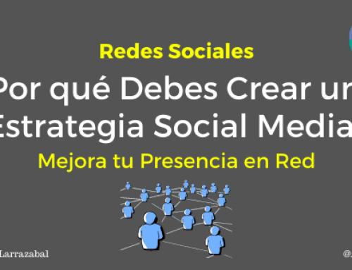 Redes sociales ¿Por qué Debes Crear una Estrategia Social Media para Mejorar tu Presencia en Red?