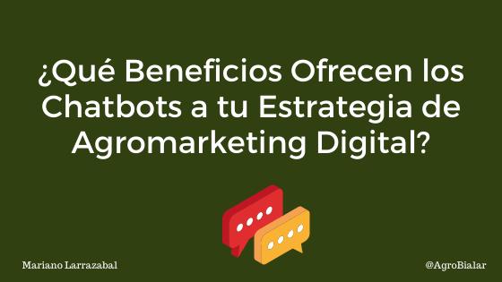 Qué Beneficios Ofrecen los Chatbots a tu Estrategia de Agromarketing Digital