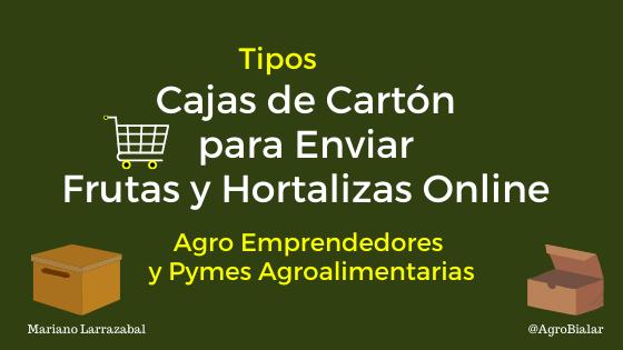 Conoce los Tipos de Cajas de Cartón para Enviar Frutas y Hortalizas Online Más Utilizadas por los Agro Emprendedores y Pymes Agroalimentarias