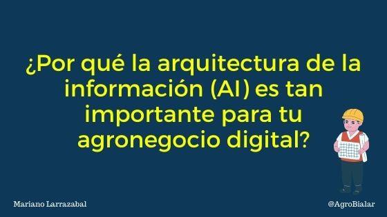 ¿Por qué la arquitectura de la información (AI) es tan importante para tu agronegocio digital