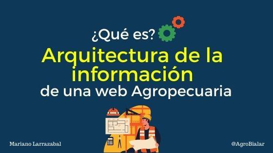 Qué es la Arquitectura de la información y por qué es tan importante para el diseño de tu página Web Agropecuaria