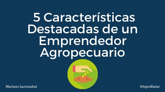 características destacadas de un emprendedor agropecuario