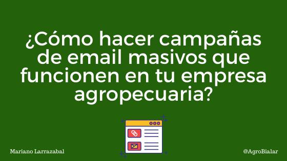 Cómo hacer campañas de email masivos que funcionen en tu empresa agropecuaria